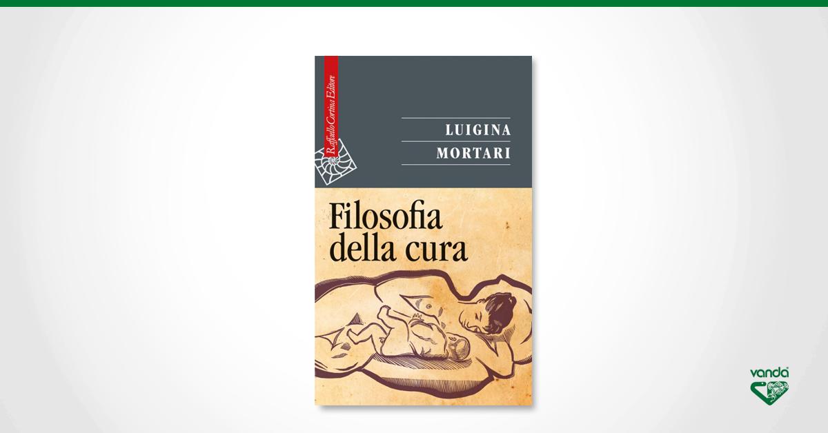 La Filosofia della Cura, di Luigina Mortari
