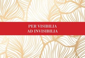 Per Visibilia ad Invisibilia