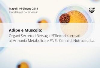 Napoli, 16 Giugno: Adipe e Muscolo:Organi Secretori Bersaglio/Effettori correlati all'Armonia Metabolica e PNEI