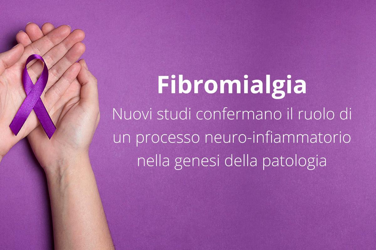 Fibromialgia Nuovi studi confermano il ruolo di un processo neuro-infiammatorio nella genesi della patologia