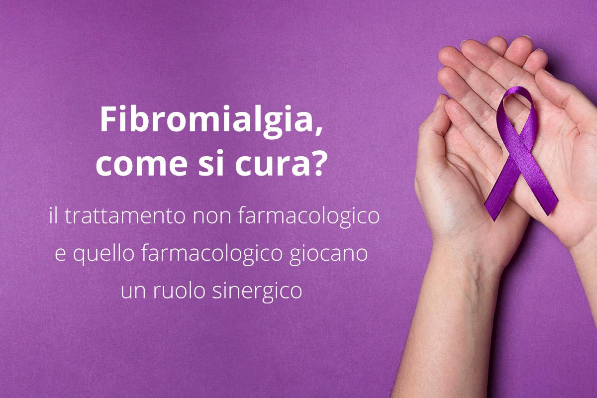 Fibromialgia, come si cura_ il trattamento non farmacologico e quello farmacologico giocano un ruolo sinergico