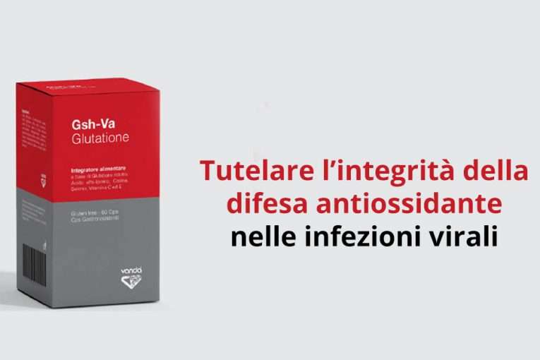 Glutatione: come tutelare l'integrità della difesa antiossidante nelle infezioni virali?